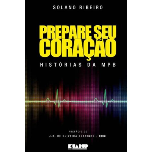 Livro Solano Ribeiro - Prepare Seu Coração: Histórias da MPB