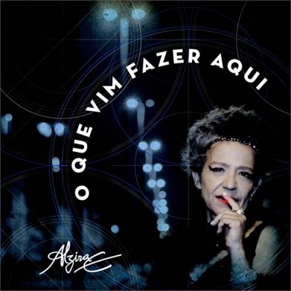 CD Alzira E. - O Que Vim Fazer Aqui (Digipack)