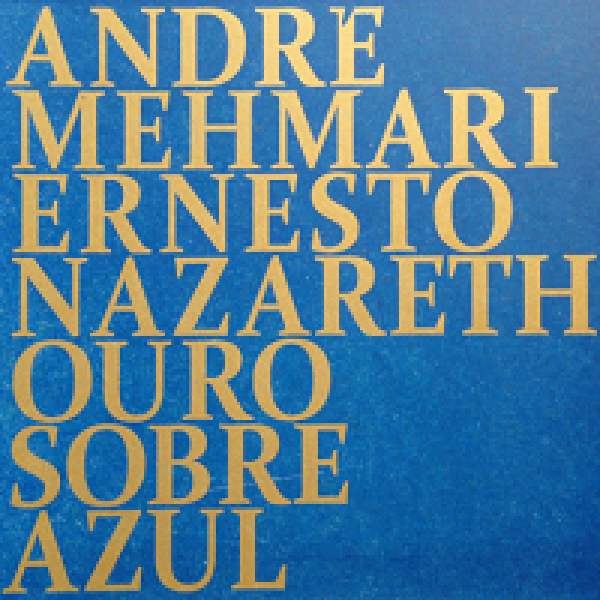 CD André Mehmari/Ernesto Nazareth - Ouro Sobre Azul